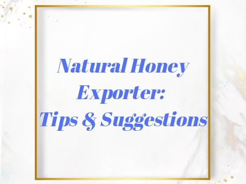 Natural Honey Exporter-Tips & Suggestions